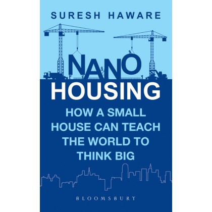 Nano Housing: How a Small House Can Teach the World to Think BIG