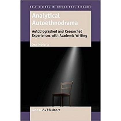 Analytical Autoethnodrama: Autobiographed and Researched Experiences with Academic Writing
