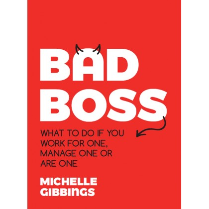 Bad Boss: What to Do if You Work for One, Manage One or Are One