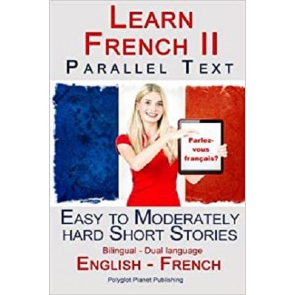 Learn French III - Parallel Text - Easy to Moderately Hard Short Stories (English - French)