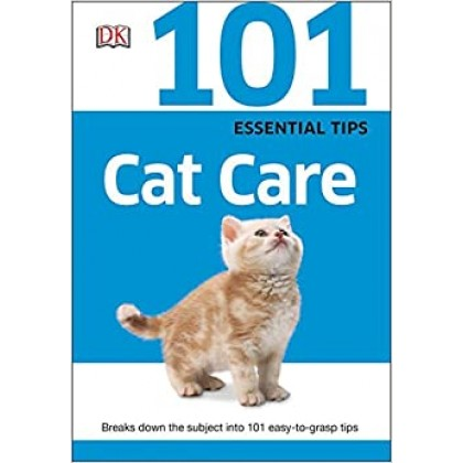 101 Essential Tips Cat Care Breaks Down the Subject into 101 Easy-to-Grasp Tips