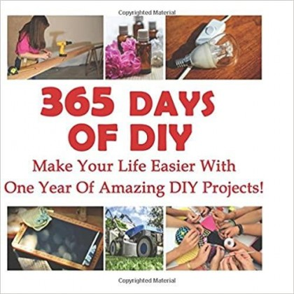 365 Days Of DIY Make Your Life Easier With One Year Of Amazing DIY Projects!