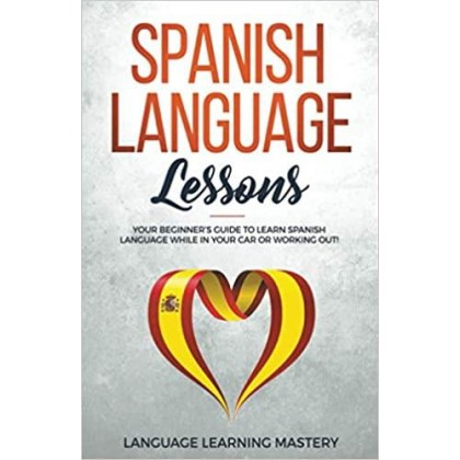 Spanish Language Lessons Your Beginner's Guide to Learn Spanish Language While in Your Car or Working Out!