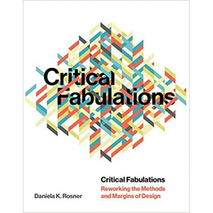 Critical Fabulations Reworking the Methods and Margins of Design
