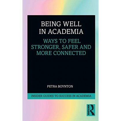 Being Well in Academia Ways to Feel Stronger, Safer and More Connected