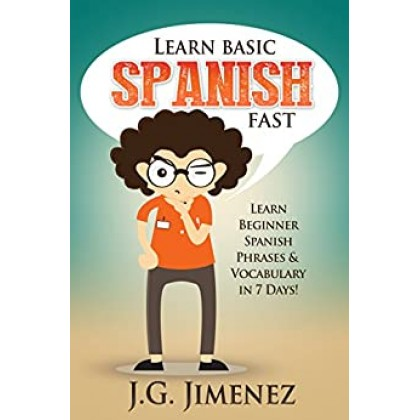 Spanish Learn Basic Spanish Fast Learn Beginner Spanish Phrases and Vocabulary in 7 Days!