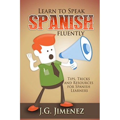 Learn to Speak Spanish Fluently Tips, Tricks and Resources for Spanish Learners