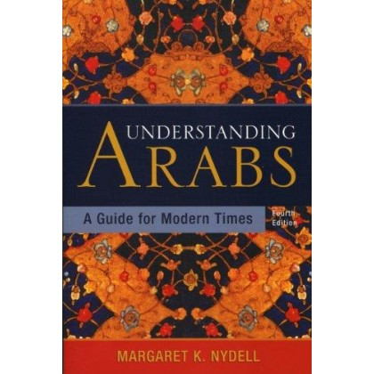 Understanding Arabs, 4th Edition A Guide to Modern Times