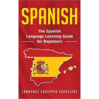 Spanish: The Spanish Language Learning Guide for Beginners