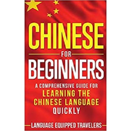 Chinese for Beginners A Comprehensive Guide for Learning the Chinese Language Quickly