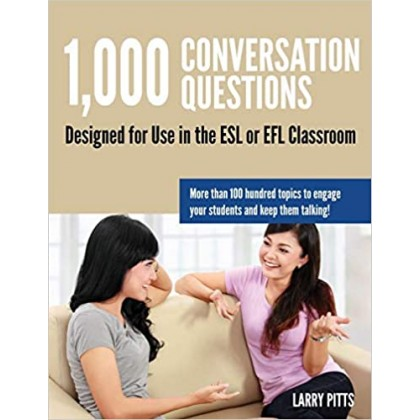 1,000 Conversation Questions Designed for Use in the ESL or EFL Classroom Ed 2
