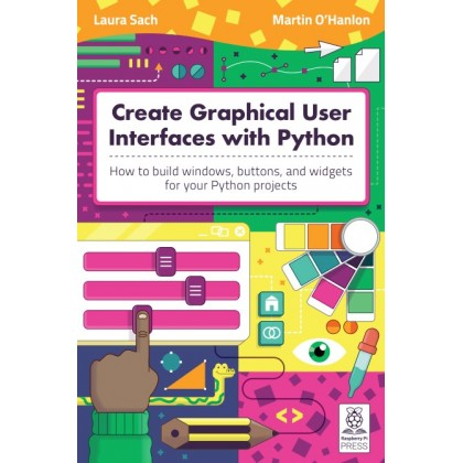 Create Graphical User Interfaces with Python How to build windows, buttons, and widgets for your Python projects