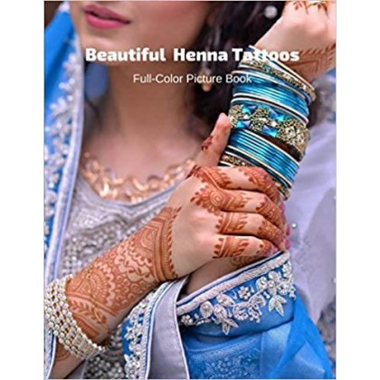 Beautiful Henna Tattoos Full-Color Picture Book Mehndi Pictures for Adults - Body Painting Art Designs - Temporary Tattoos