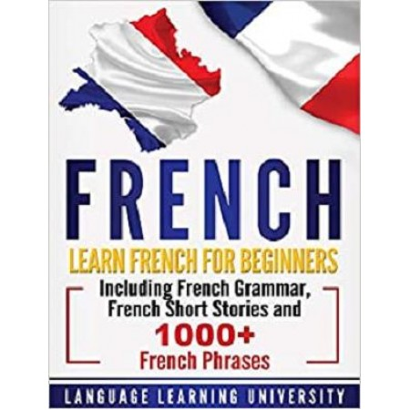 French: Learn French For Beginners Including French Gra..
