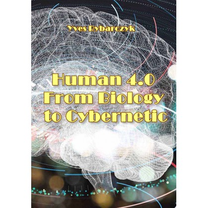 """""""Human 4.0: From Biology to Cybernetic"""" ed. by Yves Rybarczyk"""