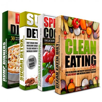 CLEAN EATING: Spiralizer Cookbook, Sugar Detox and Dump Dinners Box Set: Over 100 Delicious Recipes To Lose Weight