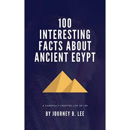 100 Interesting Facts About Ancient Egypt