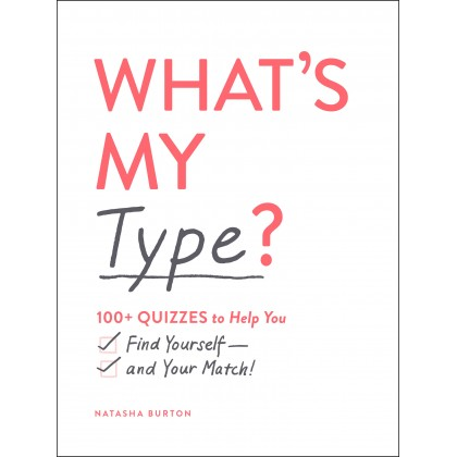 What's My Type?: 100+ Quizzes to Help You Find Yourself—and Your Match!