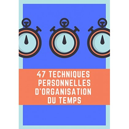 47 Personal Techniques of Time Organization