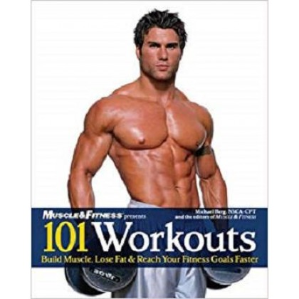 101 Workouts Build Muscle, Lose Fat & Reach Your Fitness Goals Faster