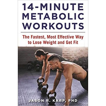 14-Minute Metabolic Workouts The Fastest, Most Effective Way to Lose Weight and Get Fit