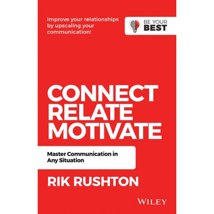 Connect Relate Motivate: Master Communication in Any Situation (Be Your Best), 2nd Edition