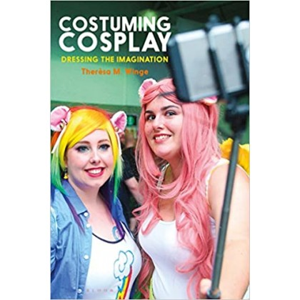 Costuming Cosplay : Dressing the Imagination