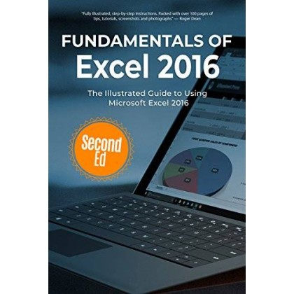 Fundamentals of Excel 2016: The Illustrated Guide to Using Microsoft Excel (Computer Fundamentals Book 11)