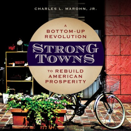 Strong Towns: A Bottom-Up Revolution to Rebuild American Prosperity
