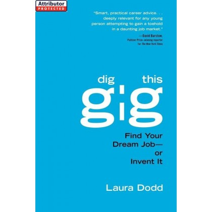 Dig This Gig: Find Your Dream Job-or Invent It