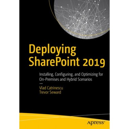Deploying SharePoint 2019 Installing, Configuring, and Optimizing for On-Premises and Hybrid Scenarios