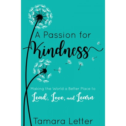 A Passion for Kindness: Making the World a Better Place to Lead, Love, and Learn