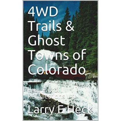 4WD Trails & Ghost Towns of Colorado: Pass Patrol Recollections Volume One