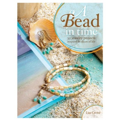 A Bead in Time 35 Jewelry Projects Inspired by Slices of Li