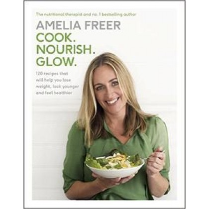 Cook. Nourish. Glow. 120 Recipes That Will Help You Lose Weight, Look Younger, and Feel Healthier