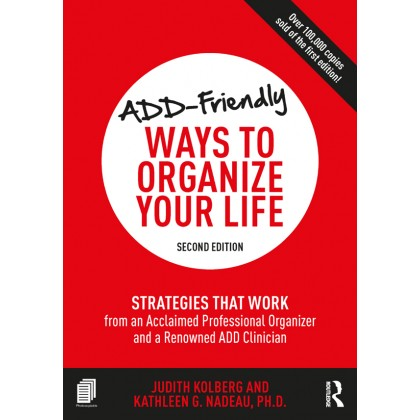 ADD-Friendly Ways to Organize Your Life: Strategies that Work from an Acclaimed Professional Organizer