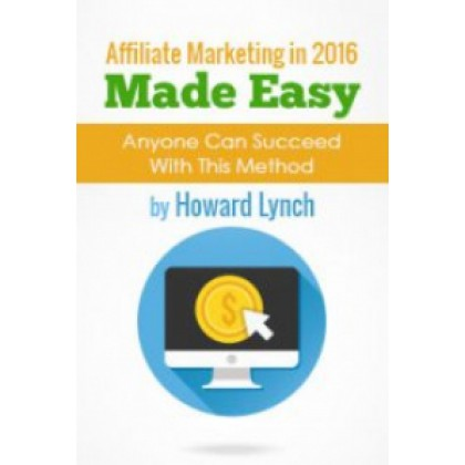 Affiliate Marketing in 2016 Made Easy - Anyone Can Succeed With This Method