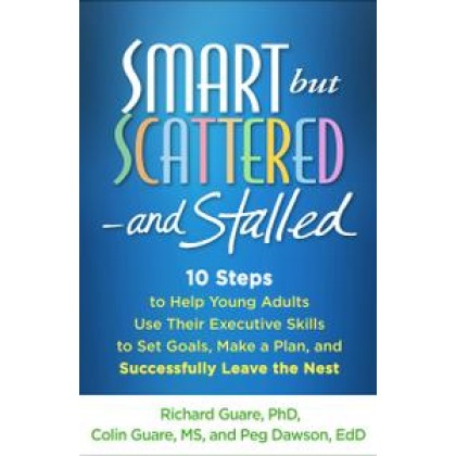 Smart but Scattered—and Stalled: 10 Steps to Help Young Adults Use Their Executive Skills to Set Goals, Make a Plan...