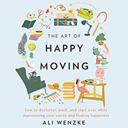 The Art of Happy Moving: How to Declutter, Pack, and Start Over While Maintaining Your Sanity and Finding Happiness [Audiobook]