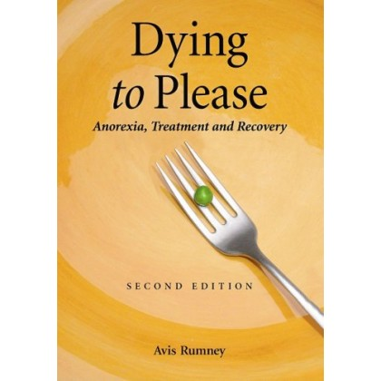 Dying to Please: Anorexia, Treatment and Recovery, 2nd Edition