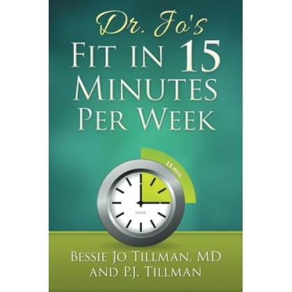 Dr. Jo's Fit in 15 Minutes per Week: A Doctor Recommended, Scientifically Proven Way to Efficiently Optimize
