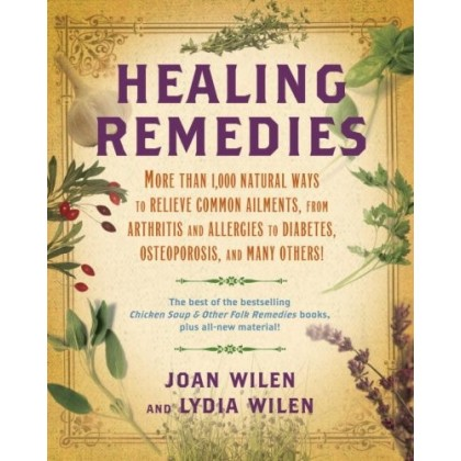Healing Remedies: More Than 1,000 Natural Ways to Relieve Common Ailments, from Arthritis and Allergies... (repost)