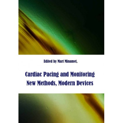 """""""Cardiac Pacing and Monitoring: New Methods, Modern Devices"""" ed. by Mart Min"""