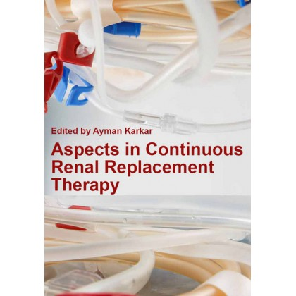 """""""Aspects in Continuous Renal Replacement Therapy"""" ed. by Ayman Karkar"""