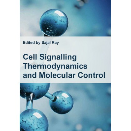 """""""Cell Signalling: Thermodynamics and Molecular Control"""" ed. by Sajal Ray"""