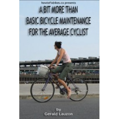 A Bit More Than Basic Bicycle Maintenance for the Average Cyclist