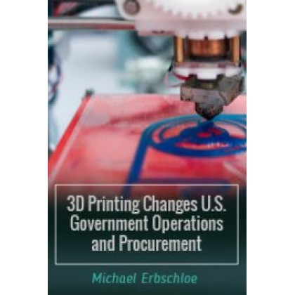 3D Printing Changes U.S. Government Operations and Procurement